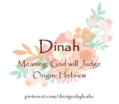 Baby Girl Name: Dinah. Meaning: God will Judge. Origin: Hebrew.