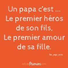 """""""Un papa c'est ... le premier héros de son fils, le premier amour de sa fille."""" fan_page_texte"""