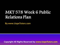 MKT 578 Week 6 Public Relations Plan- Correct answers are just a click away. Get instant help and 100% correct answers to MKT 578 Week 6 Public Relations Plan New Assignments 24x7 from learned professionals in statistics and other relevant fields.