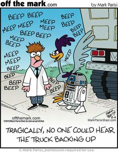 meep meep. beep beep. r2d2 road runner and beaker ...  Tragically, no one could hear the truck backing up.