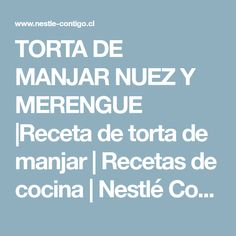TORTA DE MANJAR NUEZ Y MERENGUE |Receta de torta de manjar | Recetas de cocina | Nestlé Contigo Food, Chocolates, Closet, Quotation Marks, Sweets, Cooking Recipes, Desserts, Kitchens, Cup Cakes