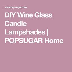 DIY Wine Glass Candle Lampshades | POPSUGAR Home