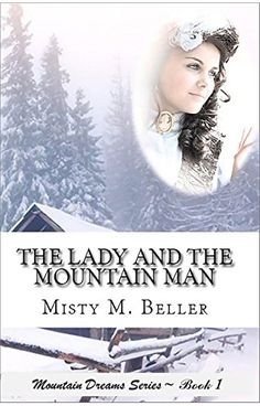 FREE 3/11/15 - The Lady and the Mountain Man: A Christian historical romance novel (Mountain Dreams Series Book 1) - Kindle edition by Misty M. Beller. Religion & Spirituality Kindle eBooks @ Amazon.com.