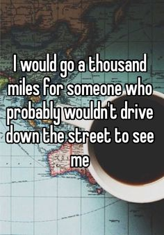 I would go a thousand miles for someone who probably wouldn\'t drive down the street to see me