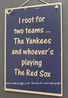 I root for two teams - the Yankees and whoever's playing the Red Sox - baseball - wooden sign