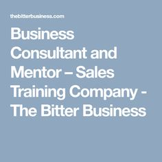 Business Consultant and Mentor – Sales Training Company - The Bitter Business Bitter, Social Networks, Digital Marketing, Knowledge, Management, Training, Business, Coaching, Consciousness