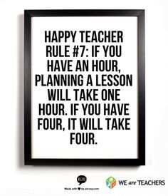 Happy Teacher Rule #7: If you have an hour, planning a lesson will take one hour. If you have four...