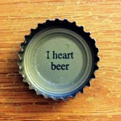 I heart Bottle cap. Tequila, Vodka, I Like Beer, More Beer, Beer Bottle Caps, Beer Caps, Bottle Top, Beer Brewing, Home Brewing