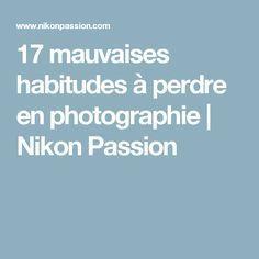 17 mauvaises habitudes à perdre en photographie   Nikon Passion