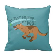 My Best Friend is a dog! #dogs #puppies #pets #friendship #quotes #german #shepherd #pillow