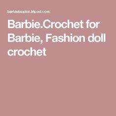 Barbie.Crochet for Barbie, Fashion doll crochet