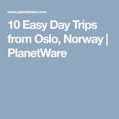 10 Easy Day Trips from Oslo, Norway | PlanetWare