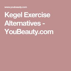 Kegel Exercise Alternatives - YouBeauty.com