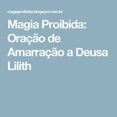 Magia Proibida: Oração de Amarração a Deusa Lilith Rose, Natural, Pisces Man, Names Of God, Thoughts, Happy, Witch, Magick, Happiness