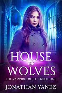 House of Wolves: (A Paranormal Urban Fantasy) (The Vampire Project Book 1) by [Yanez, Jonathan]