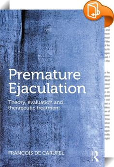 Premature Ejaculation    ::  <EM>Premature Ejaculation</EM> presents a unique and innovative therapeutic program for the successful treatment of premature ejaculation. This descriptive and well-structured program is fundamentally different from traditional sex therapy and contemporary sexual medicine. Centred on the management of sexual excitement, it enables couples to prolong the length of intercourse without having to interrupt their lovemaking or resort to medication. The program's...