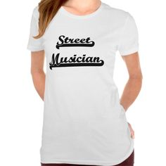 Street Musician Classic Job Design T Shirt, Hoodie Sweatshirt
