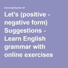 Let's (positive - negative form) Suggestions - Learn English grammar with online exercises and lessons