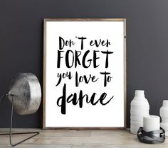 love to dance PRINTABLE ART -  Inspirational Art - wall Decor, black and white typography print,  INSTANT download 8x10, 16x20 & 11x14