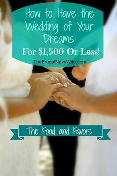 Save on Wedding Food and Favors - How to Have the Wedding of Your Dreams for $1,500 or Less! - The Frugal Navy Wife