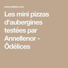 Les mini pizzas d'aubergines testées par Annellenor - Ôdélices