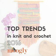 Get inspired! Find out all about the Top 5 Trends in Knit and Crochet - on Mooglyblog.com!