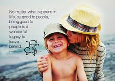 no matter what happens..being good to people is a wonderful...