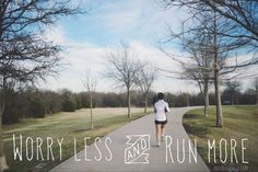 worry less and run more!