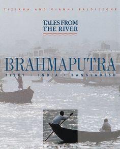 Tales From The River Brahmaputra [Tibet * India * Bangladesh] by Tiziana Baldizzoni