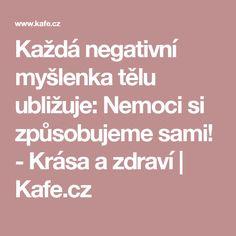 Každá negativní myšlenka tělu ubližuje: Nemoci si způsobujeme sami! - Krása a zdraví | Kafe.cz Nordic Interior, Self Love, Health, Psychology, Self Esteem, Salud, Health Care, Healthy