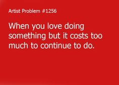 Submitted by: nathaniel-and-riley [#1256: When you love doing something but it costs too much to continue to do.]
