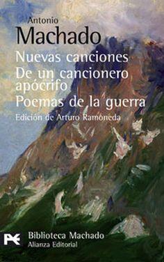 Nuevas canciones. De un cancionero apócrifo. Poemas de la guerra/ Antonio Machado.-- Alianza Editorial, S.A.   2006 en http://www.deastore.com/covers/978/842/066/batch3/9788420660578.jpg