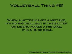 Volleyball. ugh so true, especially since I'm a setter.