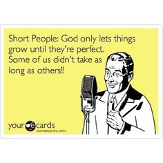hehehe! So saying this next time the fact the I'm 5'2 becomes known to the world... As if it wasn't obvious that I'm short.