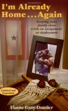I'm Already Home...Again - Keeping your family close while on assignment or deployment by Elaine Gray Dumler