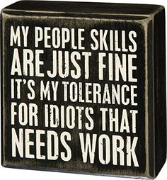 "Primitives By Kathy Sign - ""My People Skills Are Just Fine It's My Tolerance. Sign Quotes, Me Quotes, Funny Quotes, Funny Office Quotes, Office Humour, Hilarious Sayings, Hilarious Animals, 9gag Funny, Funny Animal"