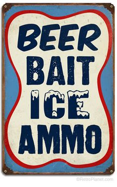 Beer Bait Ice Ammo 12 x 18 Vintage Metal Sign Beer Signs, Old Signs, Drink Signs, Fishing Signs, Man Cave Gifts, Vintage Metal Signs, Thats The Way, General Store, Sign I