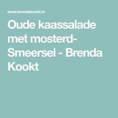 Oude kaassalade met mosterd- Smeersel - Brenda Kookt