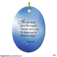 Your Custom Oval Ornament For he shall give his angels charge over you, to keep you in all your ways. Psalm 91: 11