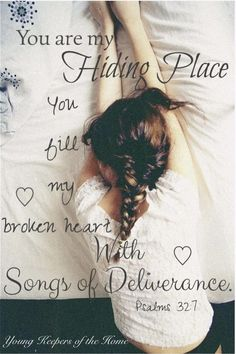 You are my hiding place, You fill my broken heart with songs of deliverance…