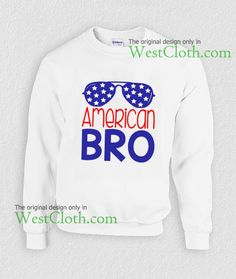 american bro american flag independence day sweatshirt american bro american flag independence day sweatshirts available only for adults