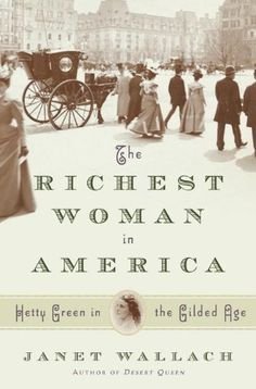 The Richest Woman in America: Hetty Green in the Gilded Age by Janet Wallach, http://www.amazon.com/dp/0385531974/ref=cm_sw_r_pi_dp_2P8oqb0ERX9SN