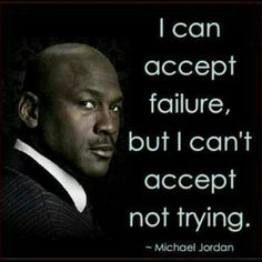 I can't accept not trying.-Michael Jordan. I start with this quote on day one of my classes and it always inspires #students. Wise Words | #College Ready