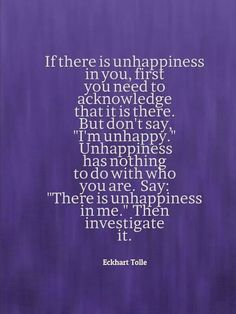 this is important. you are not your mood or your thoughts. separate the two. Eckhart Tolle