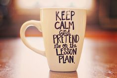 Keep Calm and Pretend It's on the Lesson Plan/ Teacher Coffee Mug
