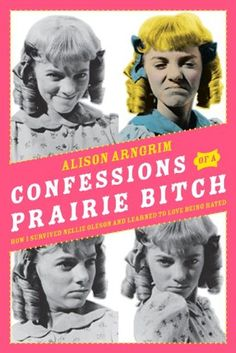 """Confessions of a Prairie Bitch - How I Survived Nellie Oleson and Learned to Love Being Hated"" av Alison Arngrim - Bought new at a Book Store, online or AdLibris, usually a sale"