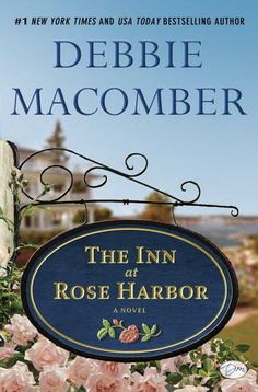 The Inn at Rose Harbor: A Novel by Debbie Macomber | Romance | Jo Marie Rose opens the Rose Harbor Inn bed and breakfast in Cedar Cove in order to start a new life, but the inn and its first guests bring surprises into Jo's life. | Find it at PCLS: http://catalog.popelibrary.org/polaris/