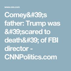 Comey's father: Trump was 'scared to death' of FBI director - CNNPolitics.com