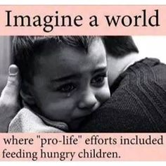 """... where """"pro-life"""" efforts included feeding hungry children."""