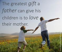 The greatest gift a father can give his children is to love their mother.